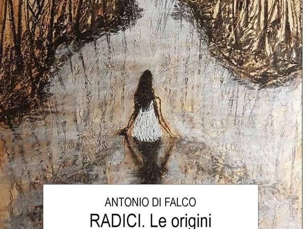 Antonio Di Falco - RADICI. Le origini, PAN - Palazzo delle Arti Napoli