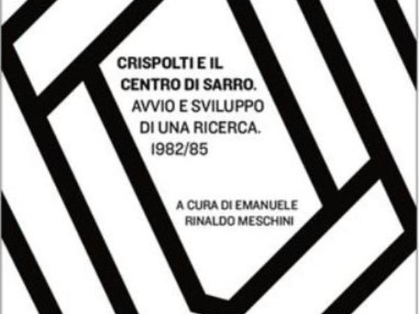 Crispolti e il Centro Di Sarro. Avvio e sviluppo di una ricerca 1982/85