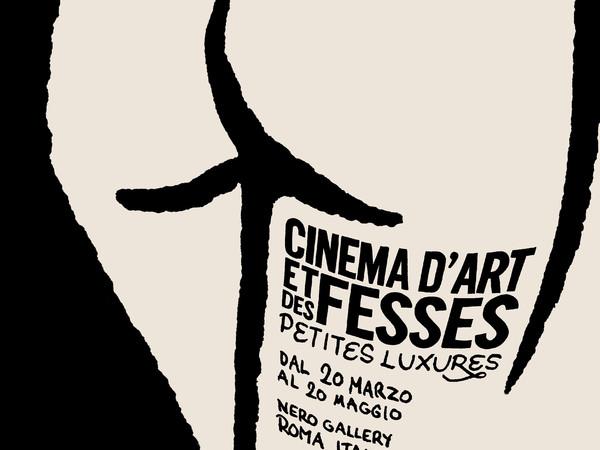 Cinéma d'Art et des Fesses. Petites Luxures solo show, Nero Gallery, Roma