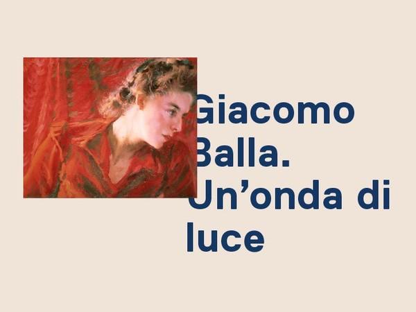 Giacomo Balla. Un'onda di luce, Galleria Nazionale d'Arte Moderna e Contemporanea, Roma