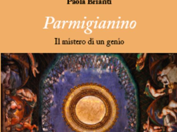 Parmigianino. Il mistero di un genio di Paola Brianti